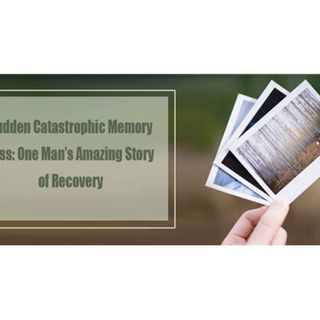 Sudden Catastrophic Memory Loss: One Man's Amazing Story of Recovery