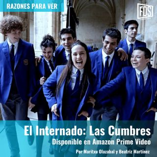 El Internado: Las Cumbres (disponible en Amazon Prime Video) | Razones para Ver