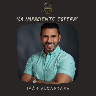 """""""La impaciente espera"""" - Iván Alcántara"""