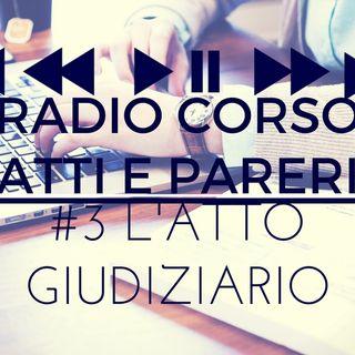 Radio Corso Atti e Pareri - #3 L'ATTO GIUDIZIARIO