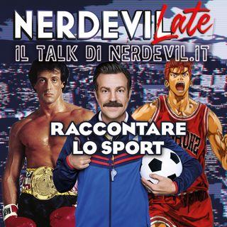 Nerdevilate 29/07/21 - Raccontare lo sport