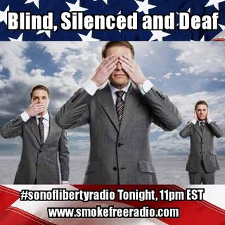 #sonoflibertyradio - Blind, Silenced and Deaf