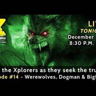 Xplorers: Episode #14 - Werewolves, Dogman & Bigfoot?