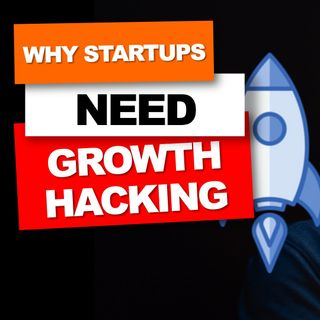 09. Why startups need growth hackers