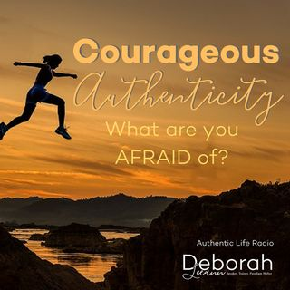 Courageous Authenticity - What are you afraid of?