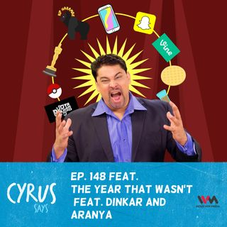 Ep. 148 The Year that Wasn't feat. Dinkar and Aranya