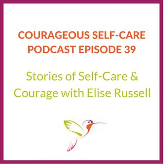 Stories of Self-Care & Courage with Elise Russell