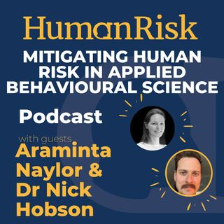 Araminta Naylor & Dr Nick Hobson on Mitigating Human Risk in Applied Behavioural Science