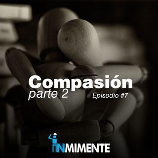 EP 7 - COMPASIÓN PARTE 2