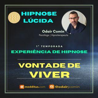 #07 | Experiência de Hipnose para Ativar a Vontade de Viver | Odair Comin