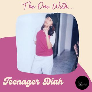 Episode 19: The One With Teenager Diah