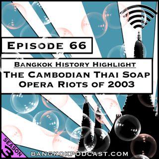 Bangkok History Highlight: The Cambodian Thai Soap Opera Riots of 2003 [Season 3, Episode 66]