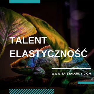 Talent Elastyczność  (Adaptability) - Test GALLUPa, Clifton StrengthsFinder 2.0