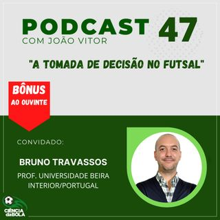 Ep.47: A tomada de decisão no futsal | Bruno Travassos