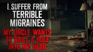 """""""I suffer from terrible migraines. My uncle wants to drill a hole into my head"""" Creepypasta"""
