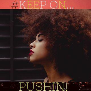 #KEEP ON PUSHIN! Ft. Life Itself