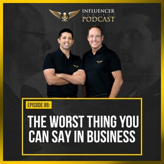 EP86: The Worst Thing You Can Say in Business