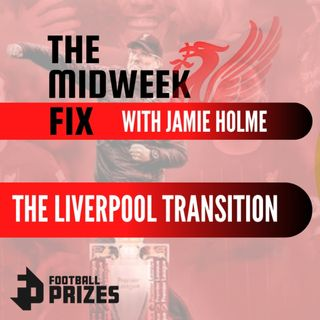 The Liverpool Transition | Midweek Fix