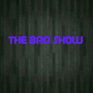 The Bro Show Episode 1