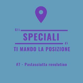 Speciale #7 - Pastasciutta revolution