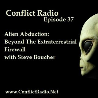 Episode 37 Alien Abduction: Beyond The Extraterrestrial Firewall with Steve Boucher