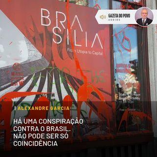 Há uma conspiração contra o Brasil. Não pode ser só coincidência