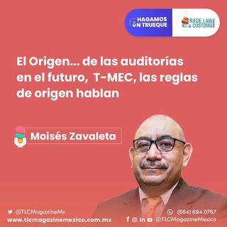 Episodio 29. El origen de las auditorías del futuro, T-MEC, las reglas de origen hablan  ⋅ Con Moisés Zavaleta