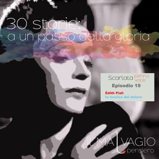 19 - Edith Piaf: la musica del dolore
