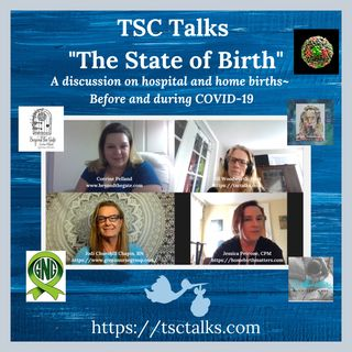 TSC Talks! The State of Birth-Before & During COVID-19 with Corrine Pellard, Jodi Chapin & Jessica Petrone