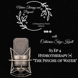 "S3 Ep 4: Hydrotherapy • ""The Psyche of Water"""