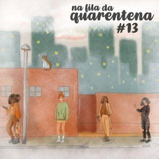 #13: Quarentena, Karol Conká e outras misérias