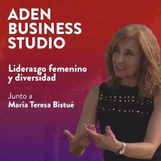 El liderazgo femenino y diversidad - Junto a María Teresa Bistué | Podcast 08