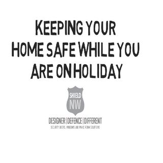Keeping Your Home Safe While You Are On Holiday
