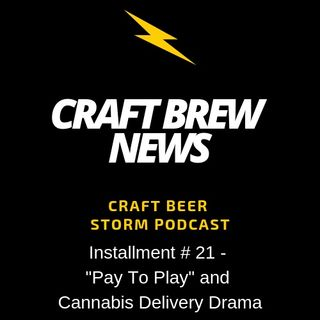 "Craft Brew News # 21 - ""Pay to Play"" and Cannabis Delivery Drama"