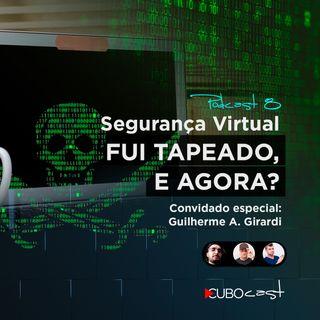 CUBOCAST 8 - Segurança Virtual: FUI TAPEADO, E AGORA?