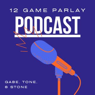 The 12 Game Parlay Podcast 3-1-21