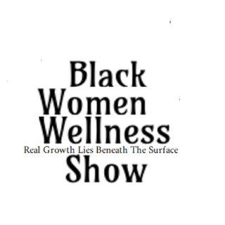Sounds of Black Women Wellness Show Podcast I of III