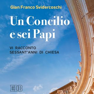"""Gian Franco Svidercoschi """"Un Concilio e sei Papi"""""""