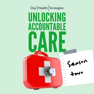 Unlocking Accountable Care: Lessons Learned for the Future of Health Reform w/ Rosemarie Day