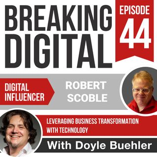 Robert Scoble - Leveraging Business Transformation with Technology