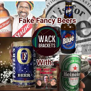 E38 - Fake Fancy Beers w/The Half Cut : Looks good on the outside, F'ing Rotten on the Inside..