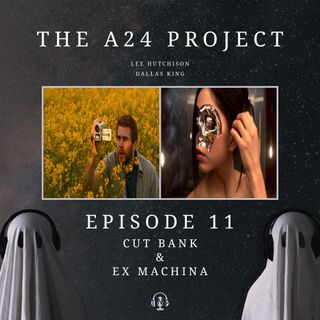 Episode 11 - Cut Bank & Ex Machina