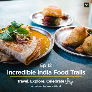 Ep 12: Incredible India Food Trails