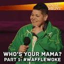 """Who's Your Mama - Pt 1  """"#Waffle Woke"""""""