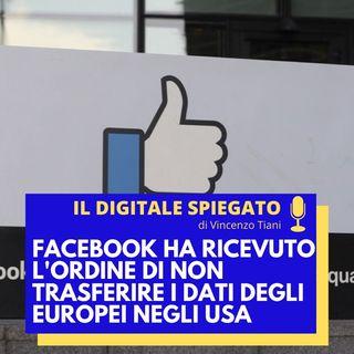 15. Facebook ha ricevuto l'ordine di non trasferire i dati degli europei negli Stati Uniti
