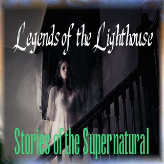 Legends of the Lighthouse | Ghostly Tales | Podcast