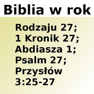 027 - Rodzaju 27, 1 Kronik 27, Abdiasza 1, Psalm 27, Przysłów 3:25-27