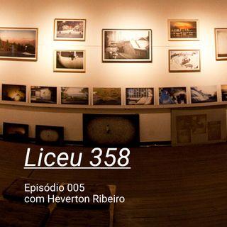 LICEU 358 - Ep005 - Heverton Ribeiro