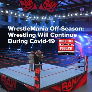WrestleMania Off-Season: Wrestling Will Continue During Covid-19 KOP040920-527