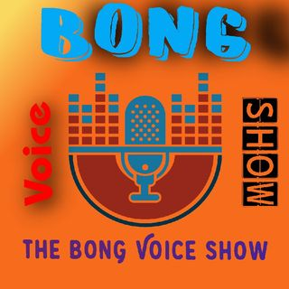 The Bong Voice Show Coming Soon